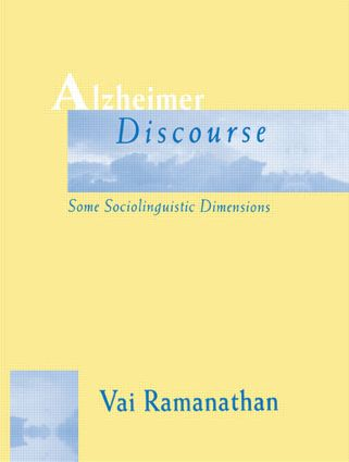 Alzheimer Discourse: Some Sociolinguistic Dimensions, 1st Edition (Paperback) book cover