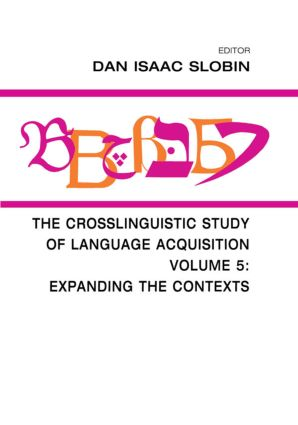 The Crosslinguistic Study of Language Acquisition: Volume 5: Expanding the Contexts, 1st Edition (Hardback) book cover