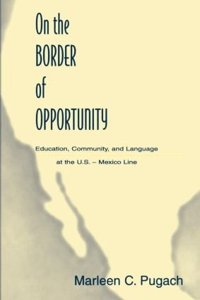 On the Border of Opportunity: Education, Community, and Language at the U.s.-mexico Line, 1st Edition (Paperback) book cover