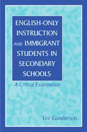 English-Only Instruction and Immigrant Students in Secondary Schools: A Critical Examination, 1st Edition (Paperback) book cover