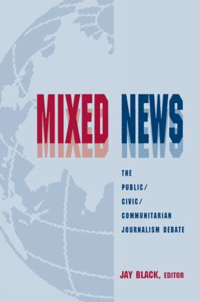Mixed News: The Public/civic/communitarian Journalism Debate, 1st Edition (Paperback) book cover