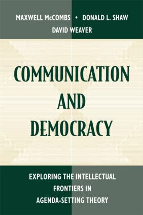 Communication and Democracy: Exploring the intellectual Frontiers in Agenda-setting theory, 1st Edition (Paperback) book cover