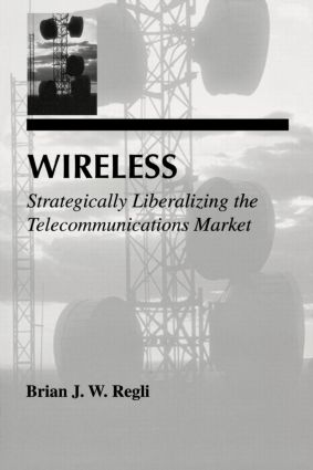 Wireless: Strategically Liberalizing the Telecommunications Market, 1st Edition (Paperback) book cover