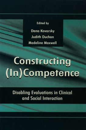 Constructing (in)competence: Disabling Evaluations in Clinical and Social interaction, 1st Edition (Paperback) book cover