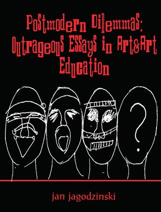 Postmodern Dilemmas: Outrageous Essays in Art & art Education, 1st Edition (Hardback) book cover