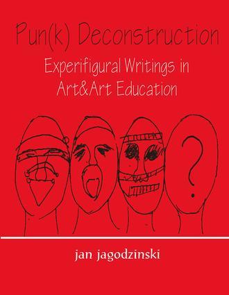 Pun(k) Deconstruction: Experifigural Writings in Art&art Education, 1st Edition (Hardback) book cover