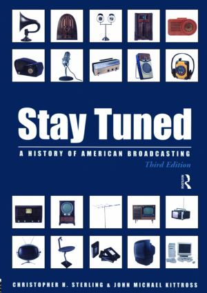 Stay Tuned: A History of American Broadcasting, 3rd Edition (Hardback) book cover
