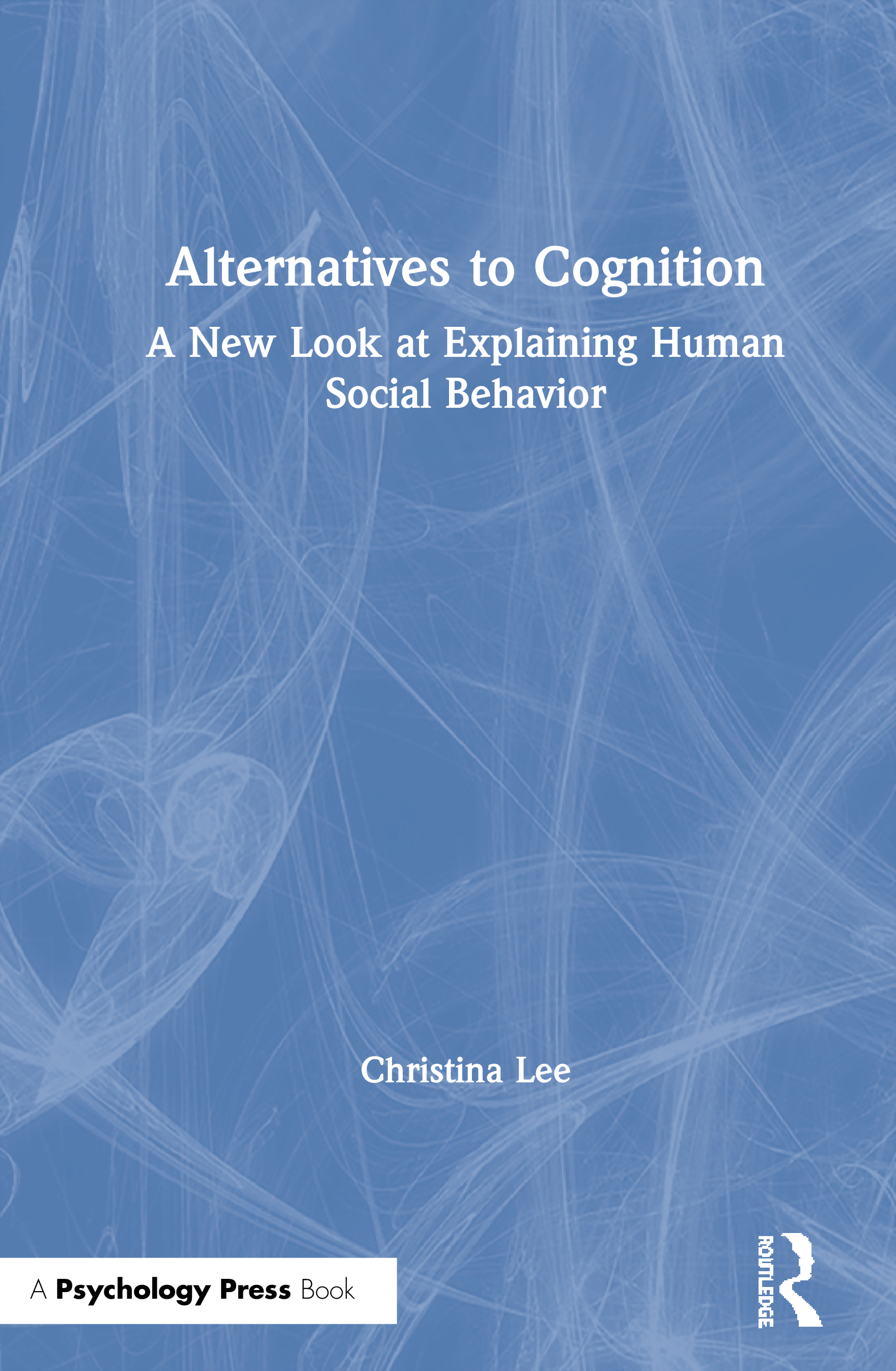 Alternatives to Cognition: A New Look at Explaining Human Social Behavior book cover