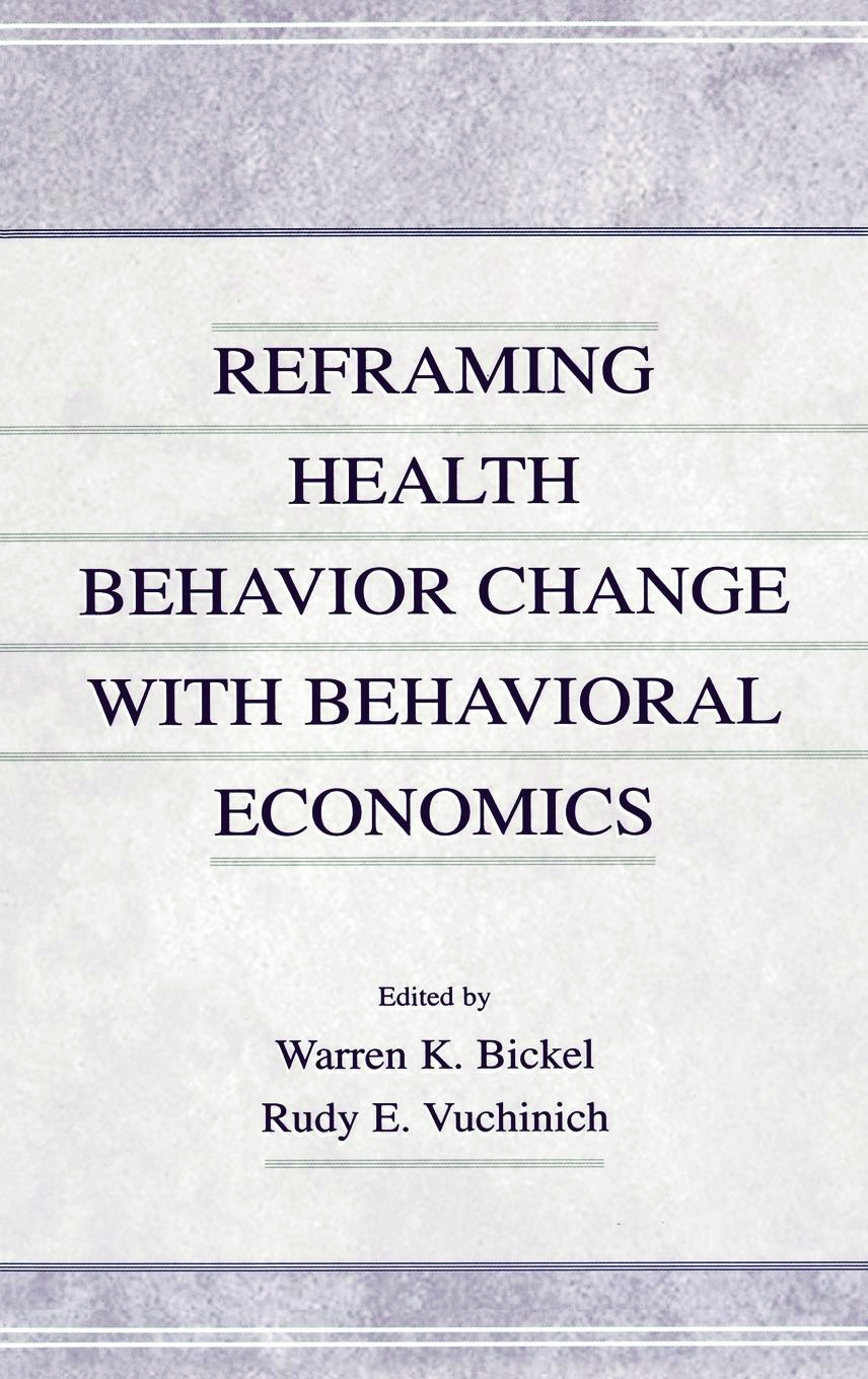 Reframing Health Behavior Change With Behavioral Economics (Hardback) book cover