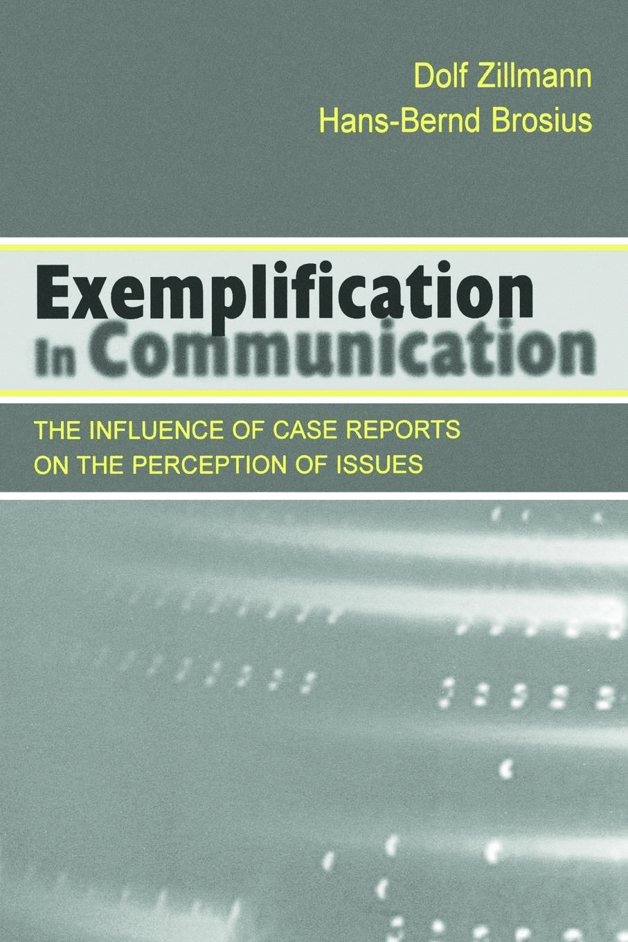 Exemplification in Communication: the influence of Case Reports on the Perception of Issues, 1st Edition (Paperback) book cover