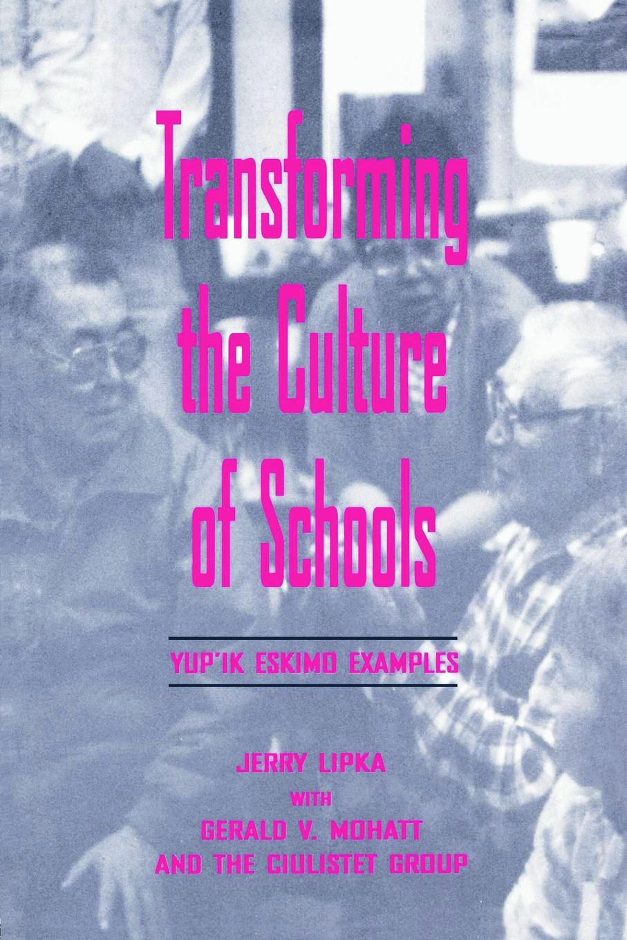 Transforming the Culture of Schools: Yup¡k Eskimo Examples (Paperback) book cover