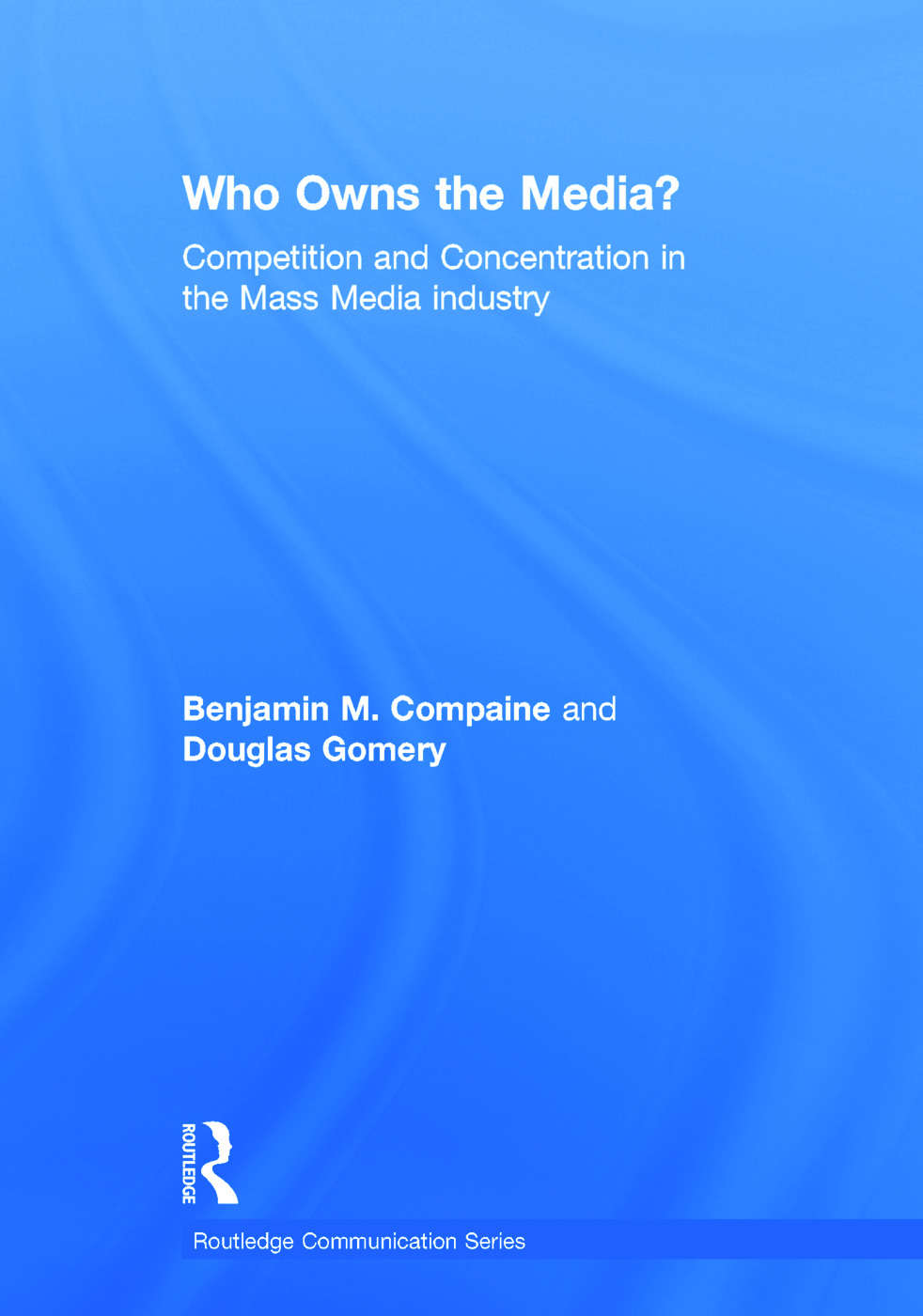 Who Owns the Media?: Competition and Concentration in the Mass Media industry, 3rd Edition (Hardback) book cover