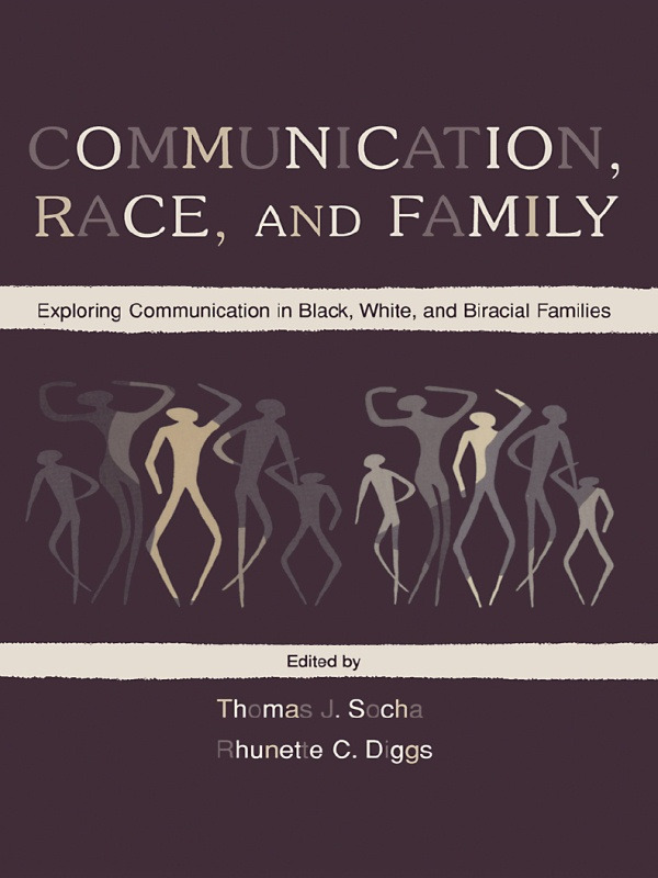 Communication, Race, and Family: Exploring Communication in Black, White, and Biracial Families (Paperback) book cover