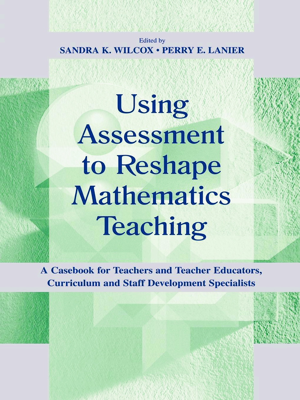 Using Assessment To Reshape Mathematics Teaching: A Casebook for Teachers and Teacher Educators, Curriculum and Staff Development Specialists book cover