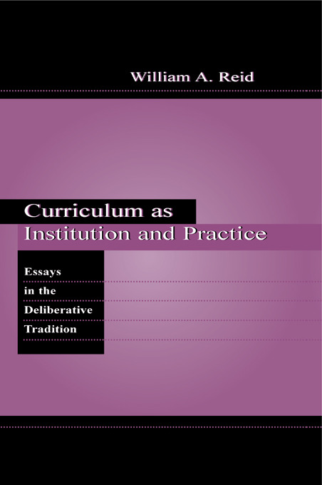 Curriculum as Institution and Practice: Essays in the Deliberative Tradition (Hardback) book cover