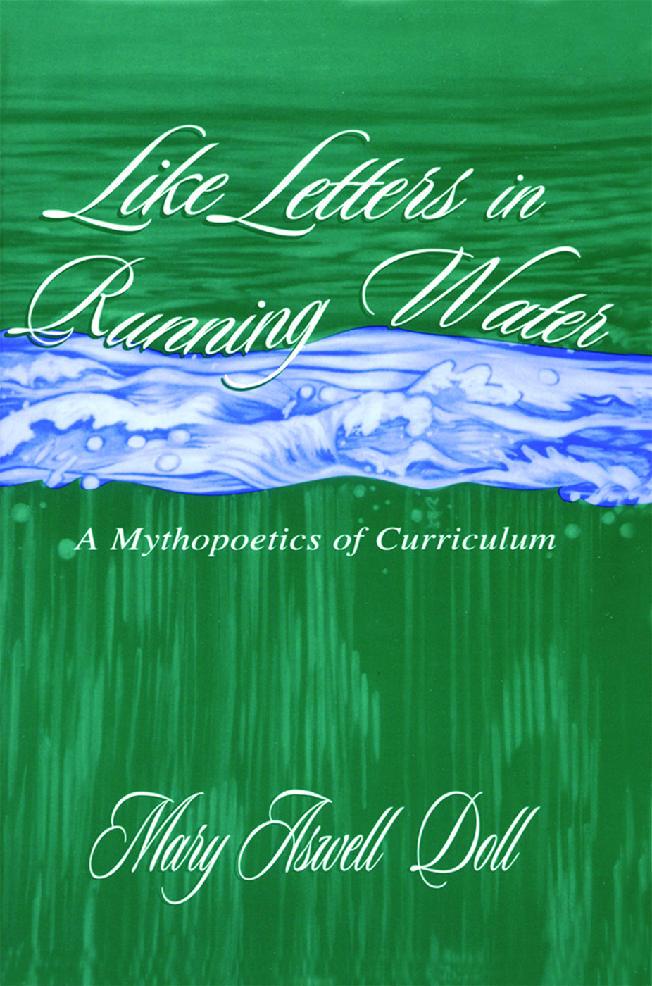 Like Letters in Running Water: A Mythopoetics of Curriculum, 1st Edition (Paperback) book cover