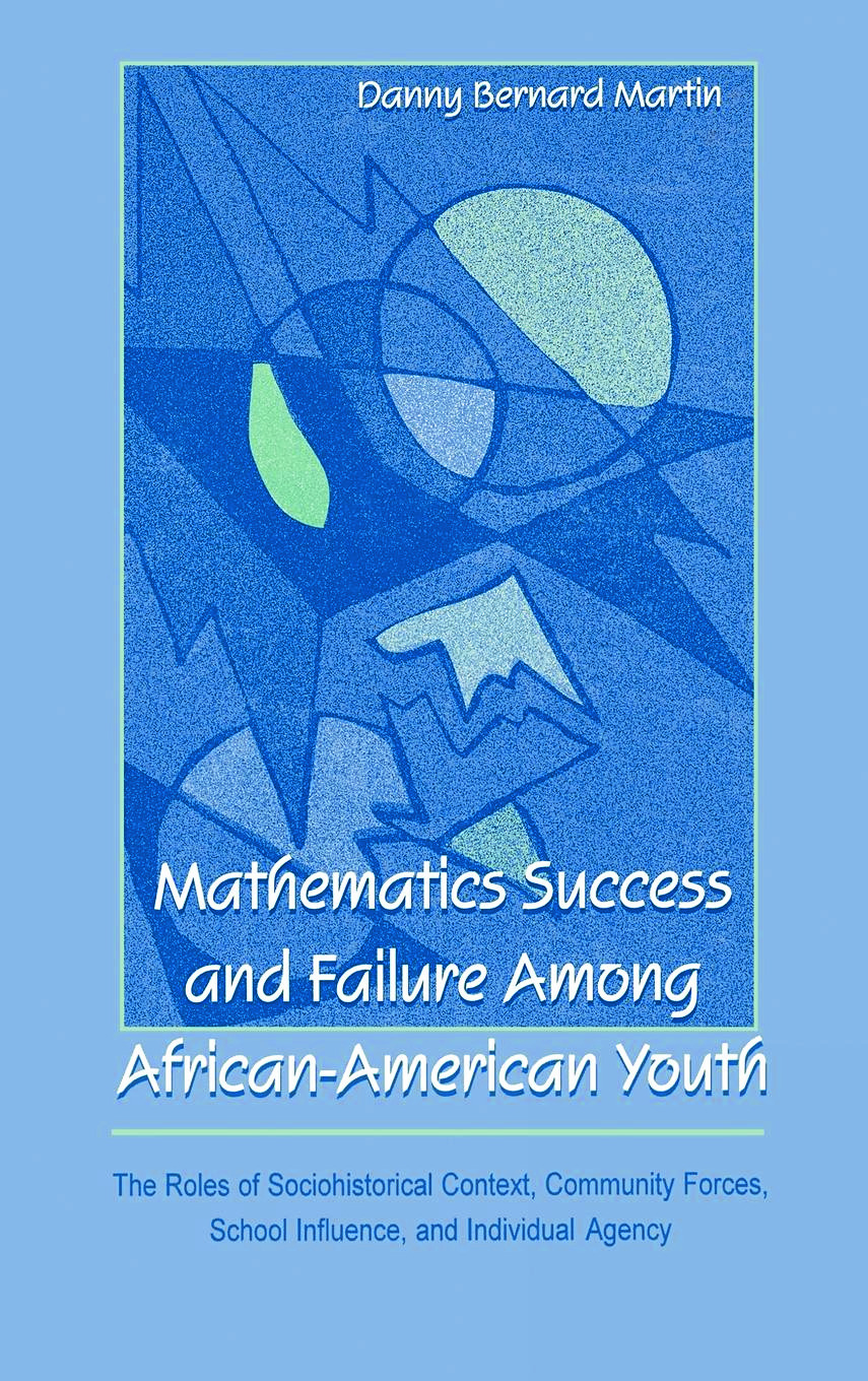 Mathematics Success and Failure Among African-American Youth: The Roles of Sociohistorical Context, Community Forces, School Influence, and Individual Agency, 1st Edition (Hardback) book cover