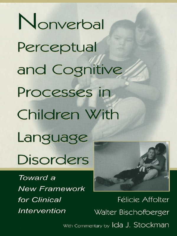 Nonverbal Perceptual and Cognitive Processes in Children With Language Disorders: Toward A New Framework for Clinical intervention, 1st Edition (Paperback) book cover