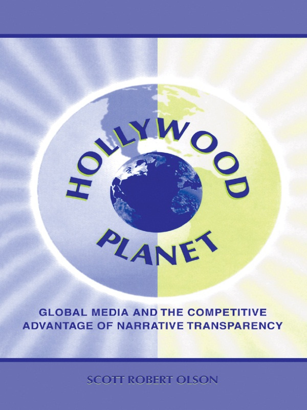 Hollywood Planet: Global Media and the Competitive Advantage of Narrative Transparency (Paperback) book cover