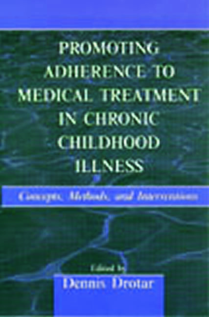 Promoting Adherence to Medical Treatment in Chronic Childhood Illness: Concepts, Methods, and Interventions (Hardback) book cover