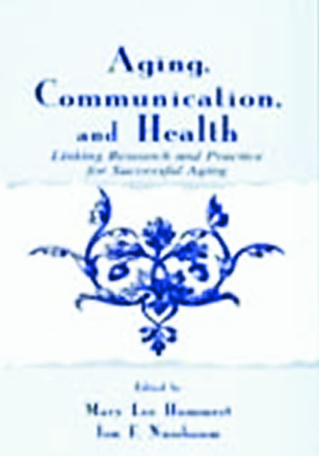 Aging, Communication, and Health: Linking Research and Practice for Successful Aging (Hardback) book cover