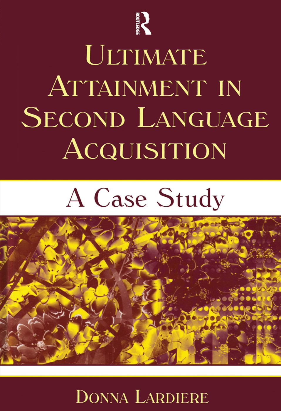 Ultimate Attainment in Second Language Acquisition: A Case Study (Hardback) book cover