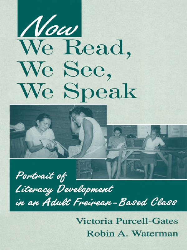 Now We Read, We See, We Speak: Portrait of Literacy Development in an Adult Freirean-Based Class, 1st Edition (Paperback) book cover