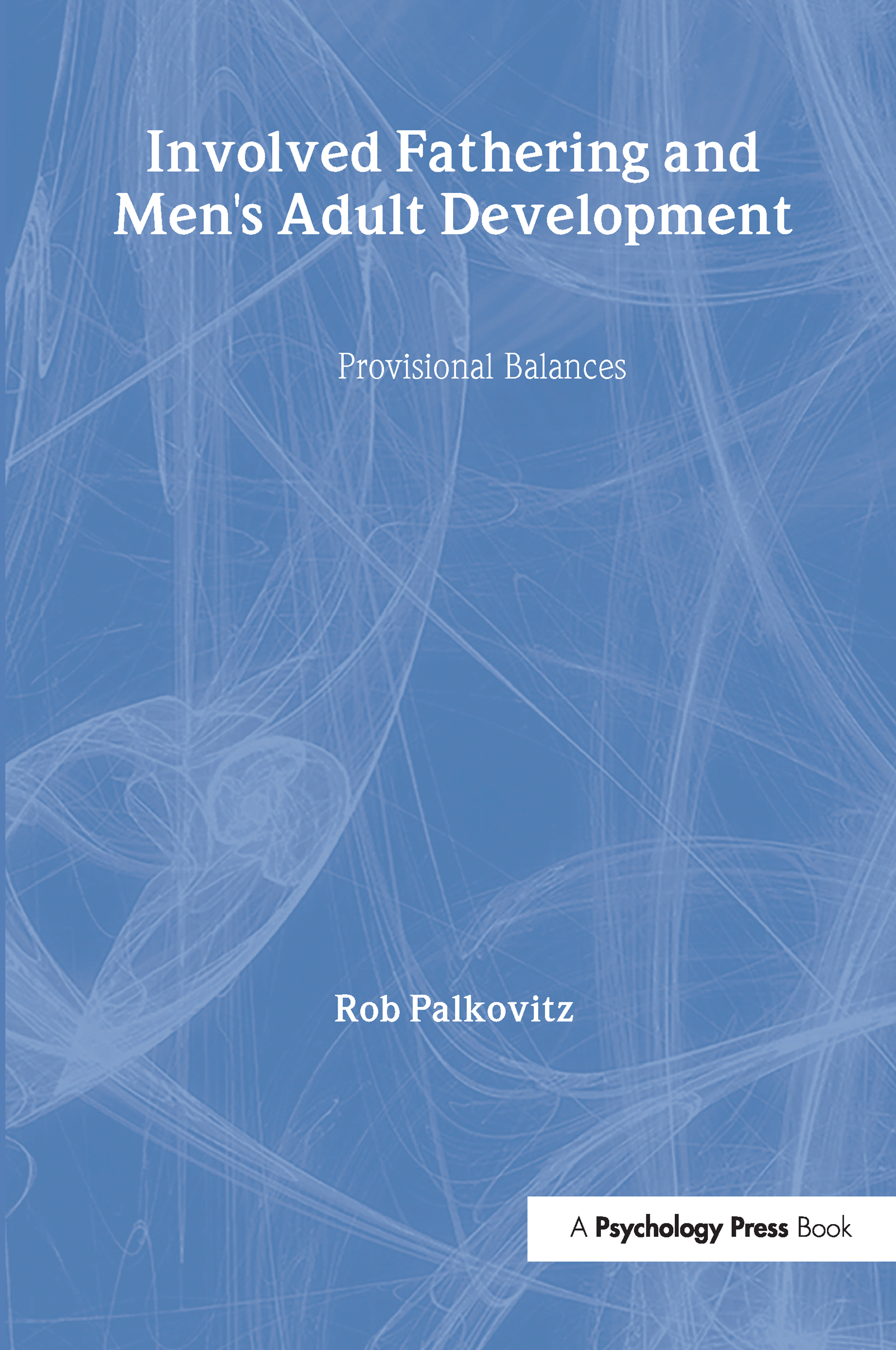 Involved Fathering and Men's Adult Development: Provisional Balances, 1st Edition (Hardback) book cover