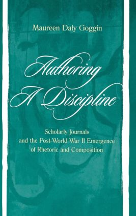 Authoring A Discipline: Scholarly Journals and the Post-world War Ii Emergence of Rhetoric and Composition, 1st Edition (Paperback) book cover