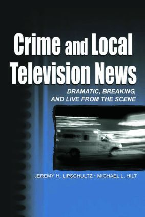 Crime and Local Television News: Dramatic, Breaking, and Live From the Scene (Paperback) book cover