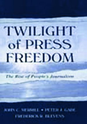 Twilight of Press Freedom: The Rise of People's Journalism, 1st Edition (Paperback) book cover
