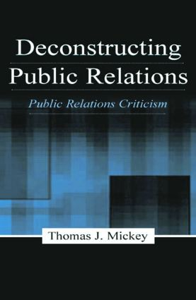 Deconstructing Public Relations: Public Relations Criticism, 1st Edition (Paperback) book cover