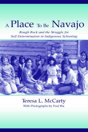 A Place to Be Navajo: Rough Rock and the Struggle for Self-Determination in Indigenous Schooling book cover
