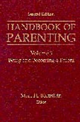 Handbook of Parenting: Volume 3: Being and Becoming a Parent, Second Edition, 2nd Edition (Hardback) book cover