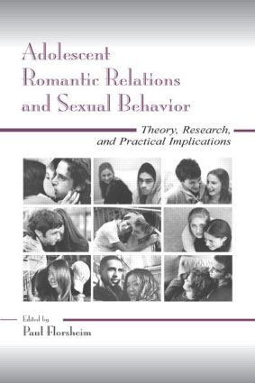 Adolescent Romantic Relations and Sexual Behavior: Theory, Research, and Practical Implications (Hardback) book cover