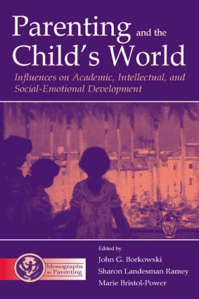 Parenting and the Child's World: Influences on Academic, Intellectual, and Social-emotional Development, 1st Edition (Hardback) book cover