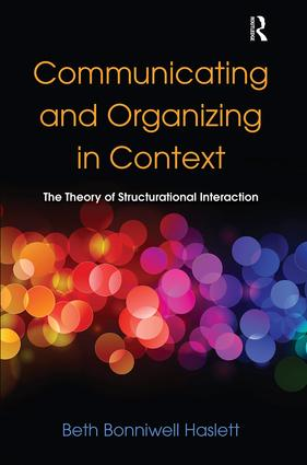 Communicating and Organizing in Context: The Theory of Structurational Interaction (Hardback) book cover