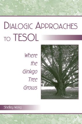 Dialogic Approaches to TESOL: Where the Ginkgo Tree Grows, 1st Edition (Paperback) book cover