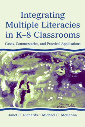 Integrating Multiple Literacies in K-8 Classrooms: Cases, Commentaries, and Practical Applications, 1st Edition (Paperback) book cover