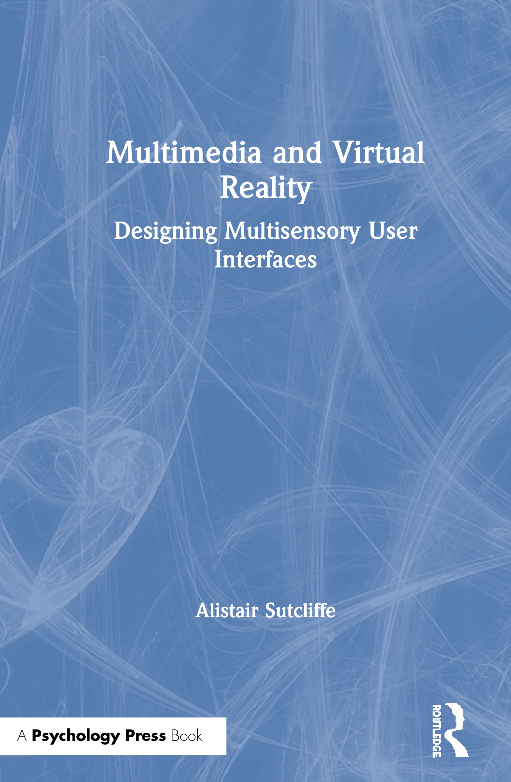 Multimedia and Virtual Reality: Designing Multisensory User Interfaces, 1st Edition (Hardback) book cover