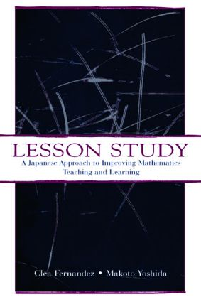 Lesson Study: A Japanese Approach To Improving Mathematics Teaching and Learning book cover
