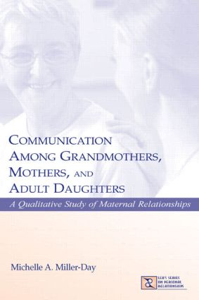 Communication Among Grandmothers, Mothers, and Adult Daughters: A Qualitative Study of Maternal Relationships (Hardback) book cover
