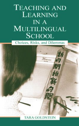 Teaching and Learning in a Multilingual School: Choices, Risks, and Dilemmas book cover