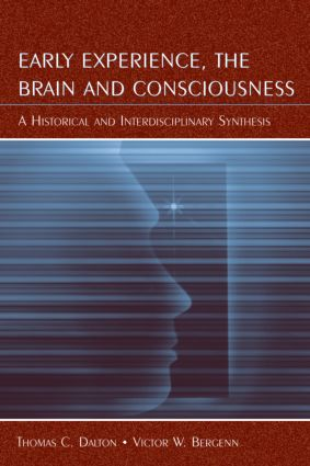 Early Experience, the Brain, and Consciousness: An Historical and Interdisciplinary Synthesis (Paperback) book cover