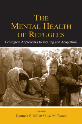 The Mental Health of Refugees: Ecological Approaches To Healing and Adaptation (Hardback) book cover