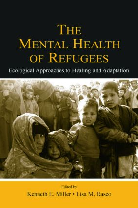 The Mental Health of Refugees: Ecological Approaches To Healing and Adaptation (Paperback) book cover