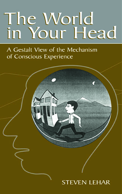 The World in Your Head: A Gestalt View of the Mechanism of Conscious Experience (Hardback) book cover
