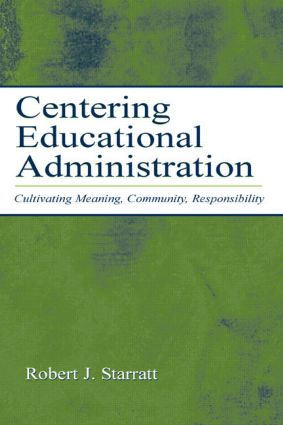 Centering Educational Administration: Cultivating Meaning, Community, Responsibility, 1st Edition (Hardback) book cover