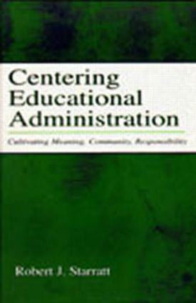Centering Educational Administration: Cultivating Meaning, Community, Responsibility (Paperback) book cover