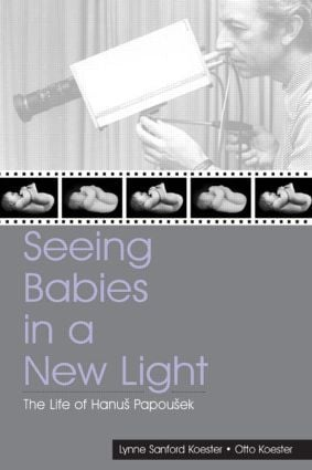 Seeing Babies in a New Light: The Life of Hanus Papousek (Hardback) book cover